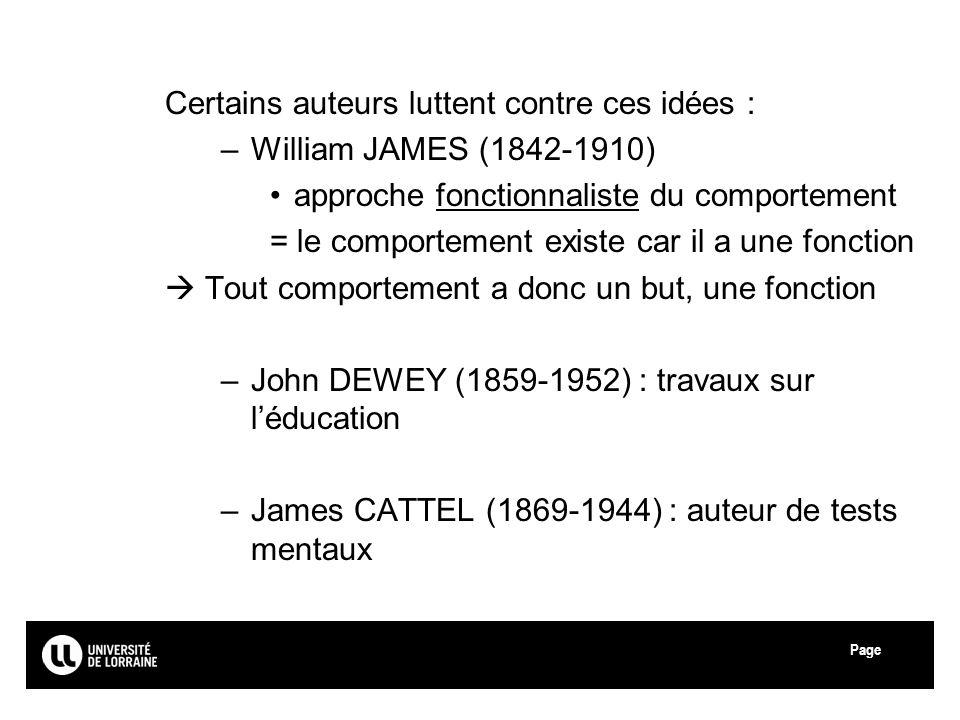 Page Certains auteurs luttent contre ces idées : –William JAMES (1842-1910) approche fonctionnaliste du comportement = le comportement existe car il a