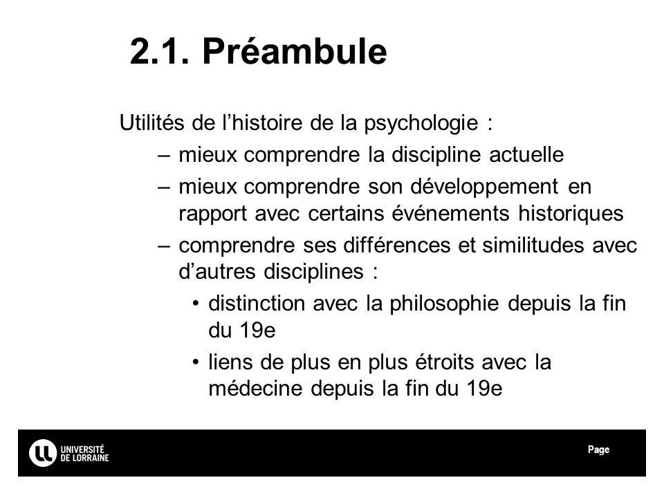 Page 2.1. Préambule Utilités de lhistoire de la psychologie : –mieux comprendre la discipline actuelle –mieux comprendre son développement en rapport