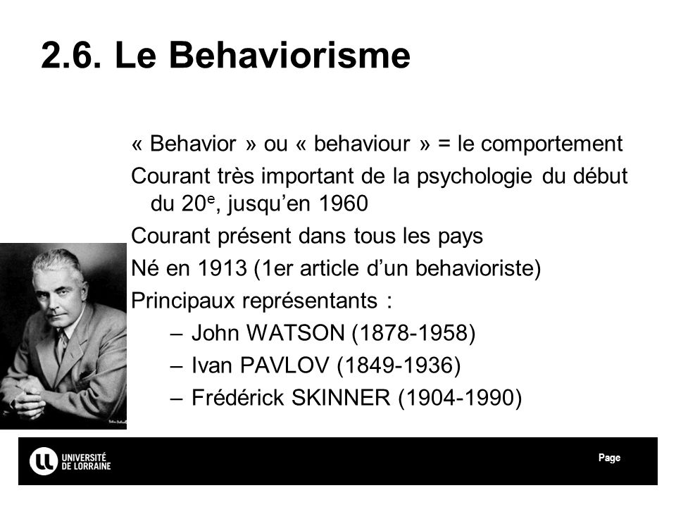 Page 2.6. Le Behaviorisme « Behavior » ou « behaviour » = le comportement Courant très important de la psychologie du début du 20 e, jusquen 1960 Cour