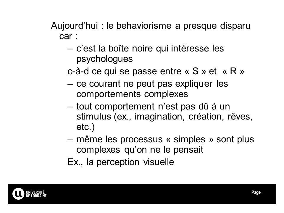 Page Aujourdhui : le behaviorisme a presque disparu car : –cest la boîte noire qui intéresse les psychologues c-à-d ce qui se passe entre « S » et « R