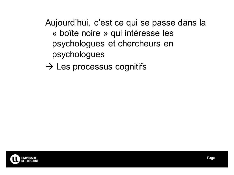 Page Aujourdhui, cest ce qui se passe dans la « boîte noire » qui intéresse les psychologues et chercheurs en psychologues Les processus cognitifs