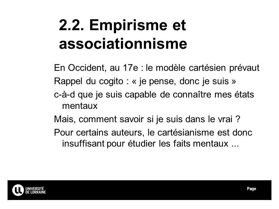 Page 2.2. Empirisme et associationnisme En Occident, au 17e : le modèle cartésien prévaut Rappel du cogito : « je pense, donc je suis » c-à-d que je s