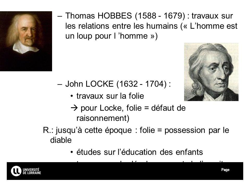 Page –Thomas HOBBES (1588 - 1679) : travaux sur les relations entre les humains (« Lhomme est un loup pour l homme ») –John LOCKE (1632 - 1704) : trav