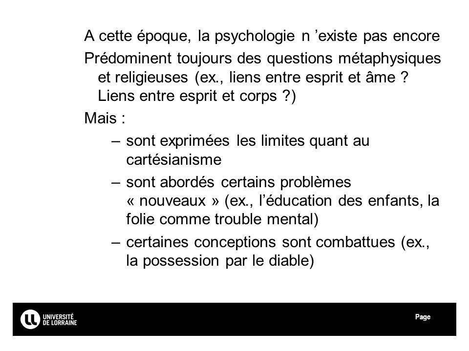 Page A cette époque, la psychologie n existe pas encore Prédominent toujours des questions métaphysiques et religieuses (ex., liens entre esprit et âm