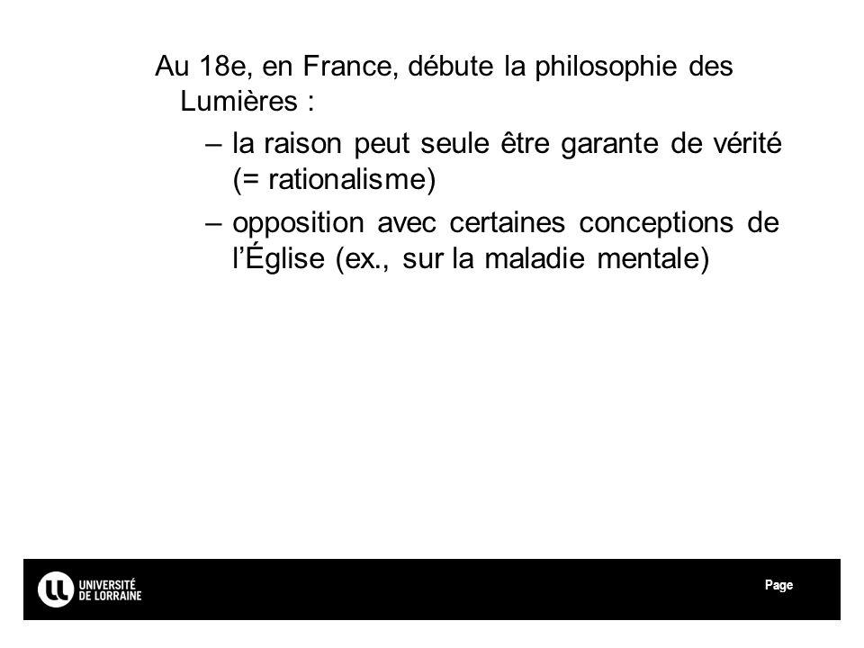 Page Au 18e, en France, débute la philosophie des Lumières : –la raison peut seule être garante de vérité (= rationalisme) –opposition avec certaines