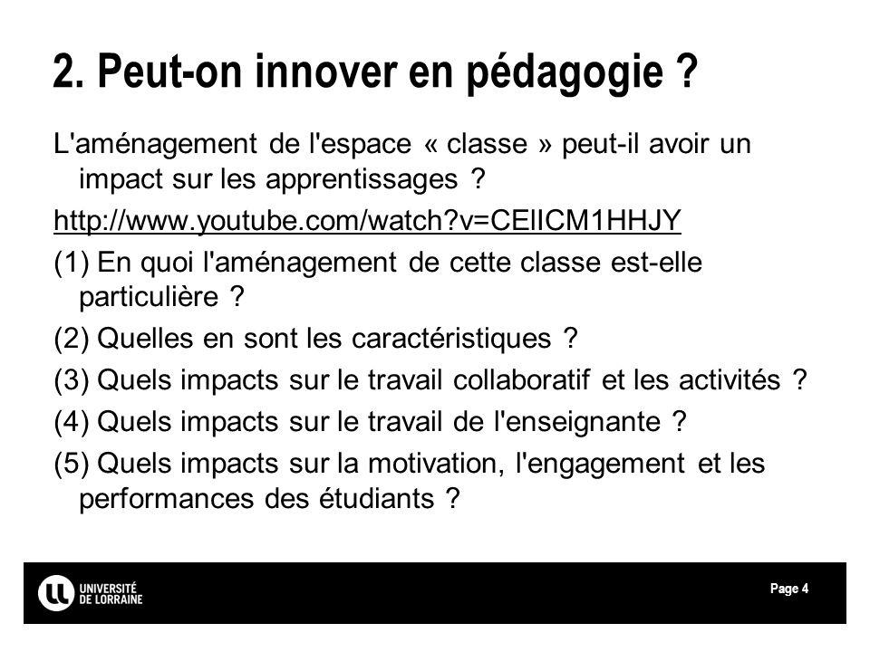 Page 2. Peut-on innover en pédagogie ? L'aménagement de l'espace « classe » peut-il avoir un impact sur les apprentissages ? http://www.youtube.com/wa