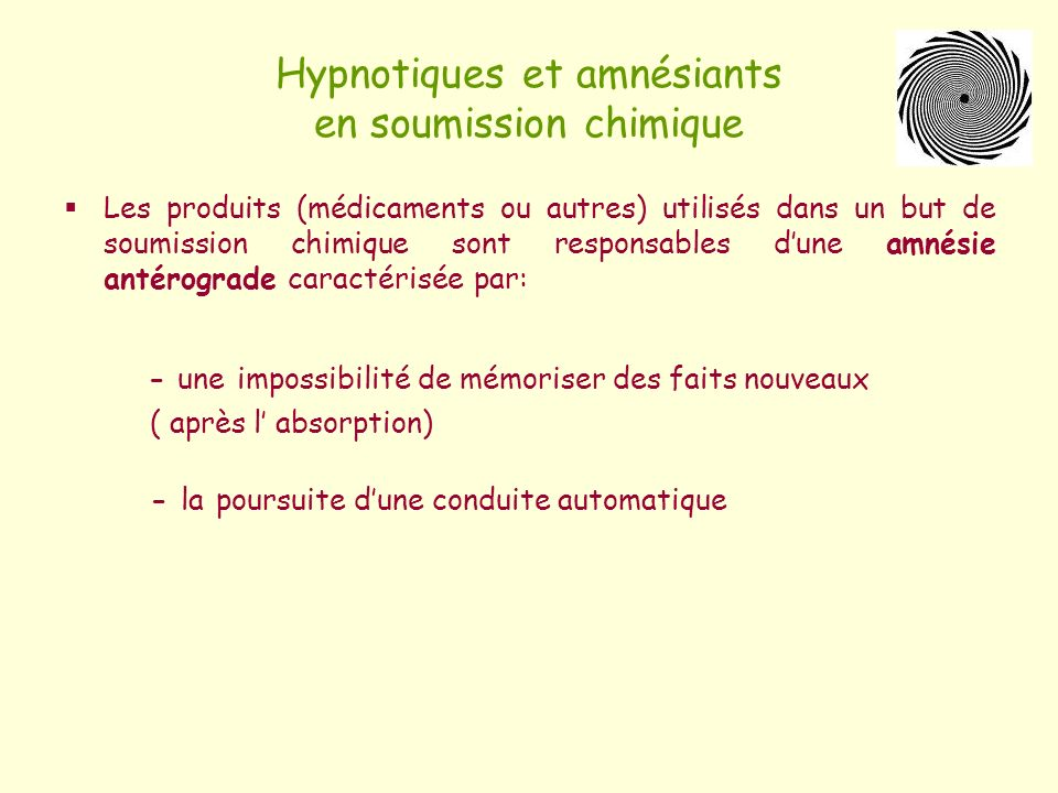 Hypnotiques et amnésiants en soumission chimique Les produits (médicaments ou autres) utilisés dans un but de soumission chimique sont responsables du