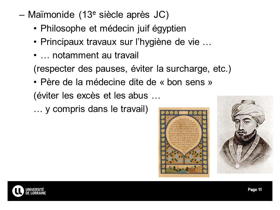 Page11 –Maïmonide (13 e siècle après JC) Philosophe et médecin juif égyptien Principaux travaux sur lhygiène de vie … … notamment au travail (respecte