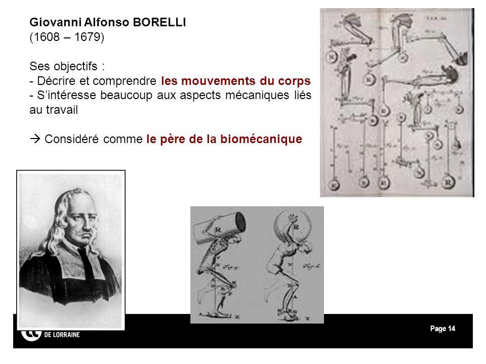 Page14 Giovanni Alfonso BORELLI (1608 – 1679) Ses objectifs : - Décrire et comprendre les mouvements du corps - Sintéresse beaucoup aux aspects mécani