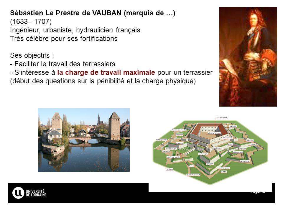 Page16 Sébastien Le Prestre de VAUBAN (marquis de …) (1633– 1707) Ingénieur, urbaniste, hydraulicien français Très célèbre pour ses fortifications Ses