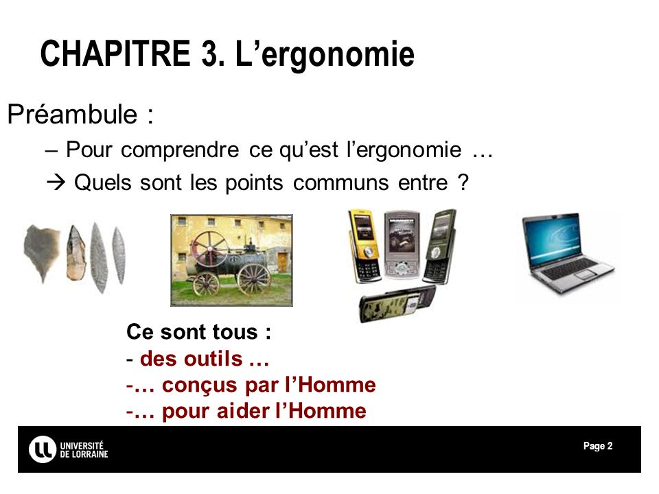 Page2 CHAPITRE 3. Lergonomie Préambule : –Pour comprendre ce quest lergonomie … Quels sont les points communs entre ? Ce sont tous : - des outils … -…
