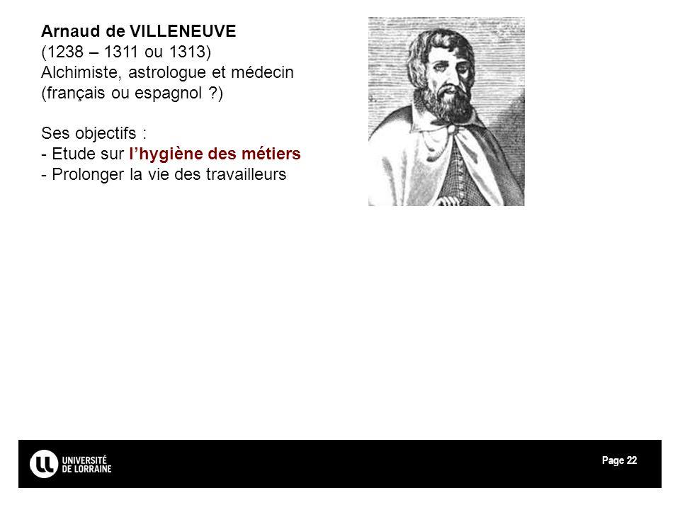 Page22 Arnaud de VILLENEUVE (1238 – 1311 ou 1313) Alchimiste, astrologue et médecin (français ou espagnol ?) Ses objectifs : - Etude sur lhygiène des
