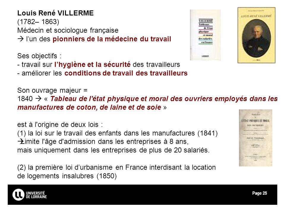 Page25 Louis René VILLERME (1782– 1863) Médecin et sociologue française lun des pionniers de la médecine du travail Ses objectifs : - travail sur lhyg