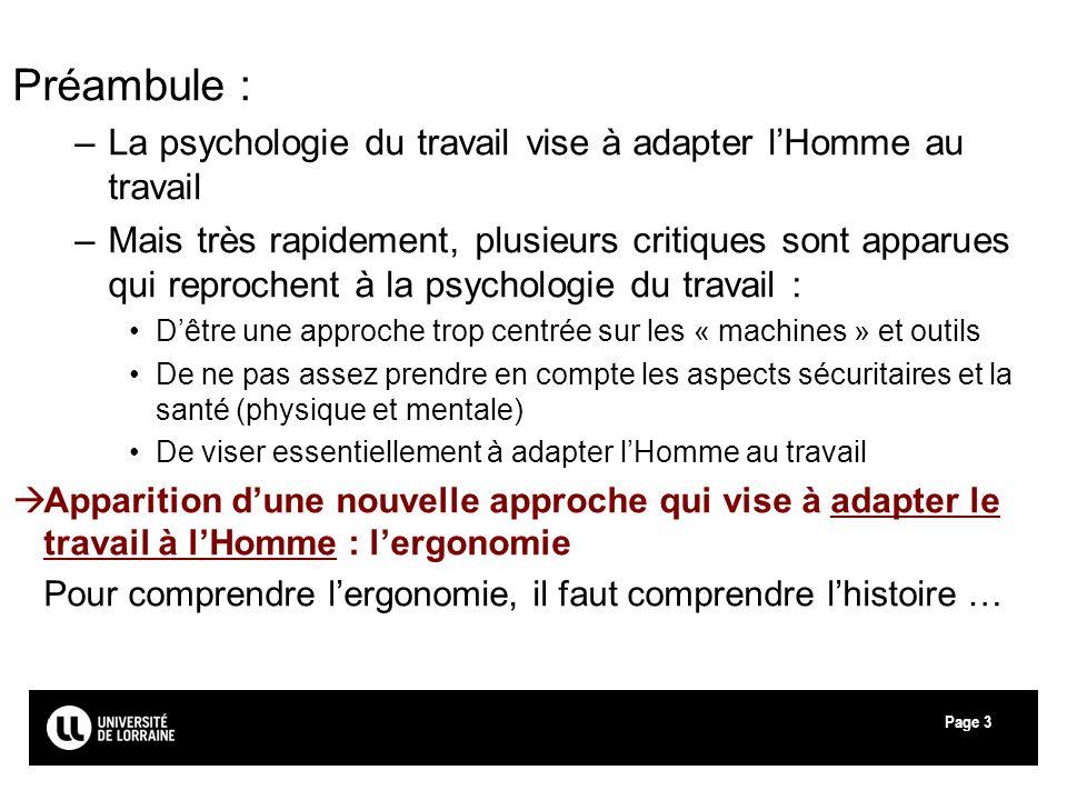 Page3 Préambule : –La psychologie du travail vise à adapter lHomme au travail –Mais très rapidement, plusieurs critiques sont apparues qui reprochent