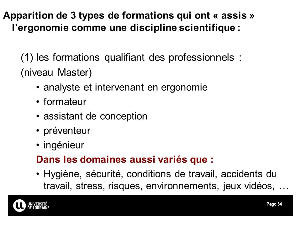Page34 Apparition de 3 types de formations qui ont « assis » lergonomie comme une discipline scientifique : (1) les formations qualifiant des professi