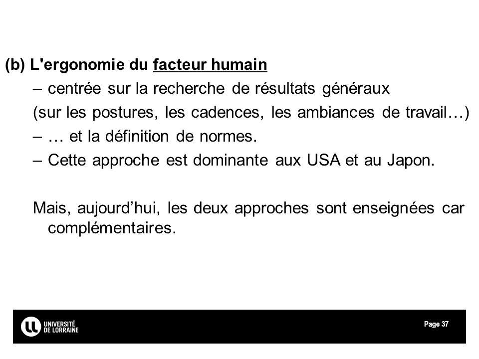 Page37 (b) L'ergonomie du facteur humain –centrée sur la recherche de résultats généraux (sur les postures, les cadences, les ambiances de travail…) –