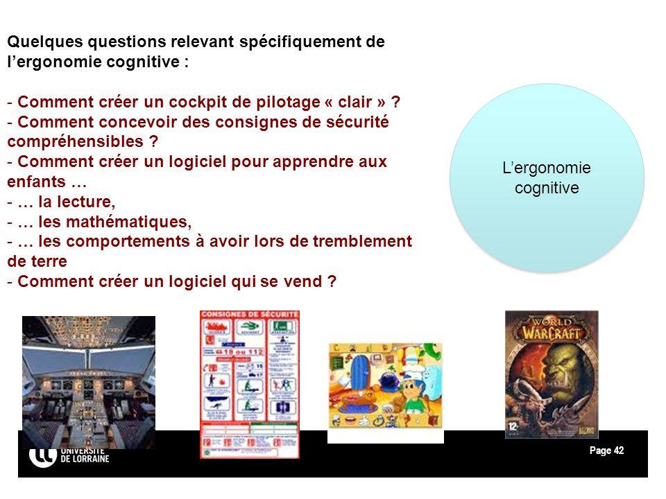 Page42 Lergonomie cognitive Quelques questions relevant spécifiquement de lergonomie cognitive : - Comment créer un cockpit de pilotage « clair » ? -