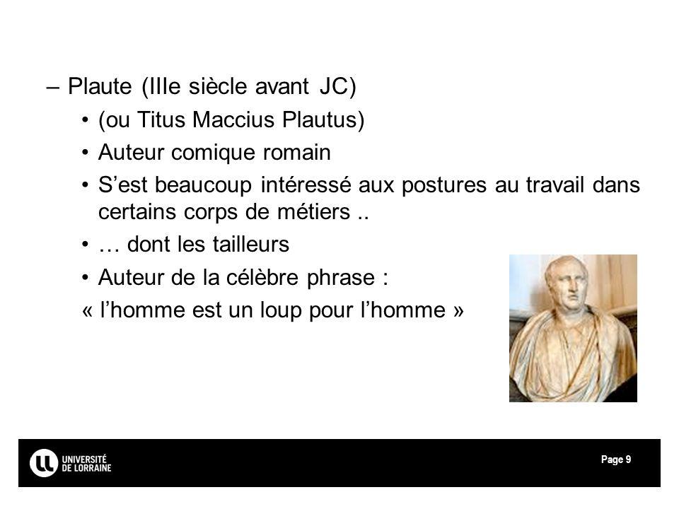 Page9 –Plaute (IIIe siècle avant JC) (ou Titus Maccius Plautus) Auteur comique romain Sest beaucoup intéressé aux postures au travail dans certains co