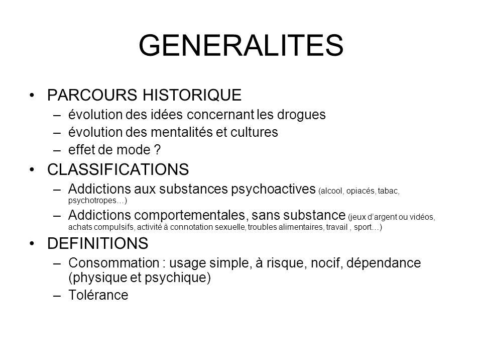 GENERALITES PARCOURS HISTORIQUE –évolution des idées concernant les drogues –évolution des mentalités et cultures –effet de mode .