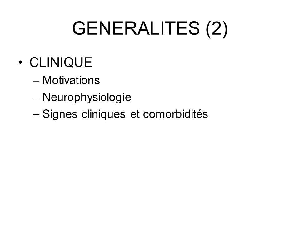 GENERALITES (2) CLINIQUE –Motivations –Neurophysiologie –Signes cliniques et comorbidités