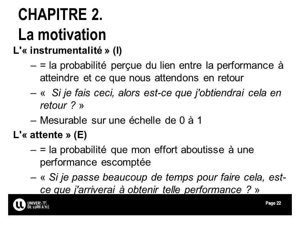 Page22 CHAPITRE 2. La motivation L'« instrumentalité » (I) –= la probabilité perçue du lien entre la performance à atteindre et ce que nous attendons