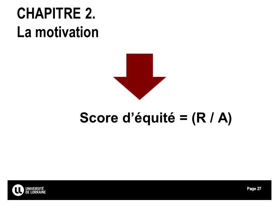 Page27 CHAPITRE 2. La motivation Score déquité = (R / A)