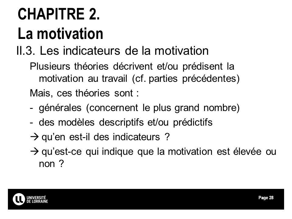 Page28 CHAPITRE 2. La motivation II.3. Les indicateurs de la motivation Plusieurs théories décrivent et/ou prédisent la motivation au travail (cf. par