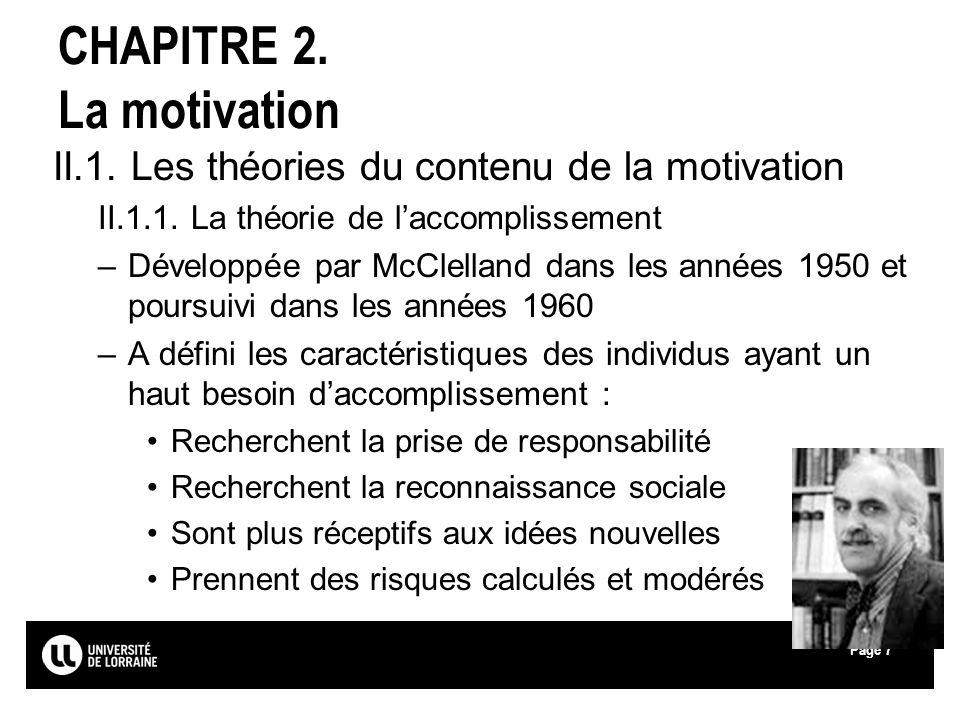 Page7 CHAPITRE 2. La motivation II.1. Les théories du contenu de la motivation II.1.1. La théorie de laccomplissement –Développée par McClelland dans