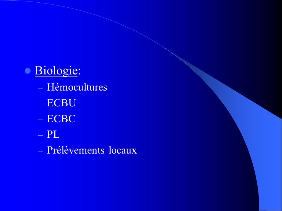 Biologie: – Hémocultures – ECBU – ECBC – PL – Prélèvements locaux