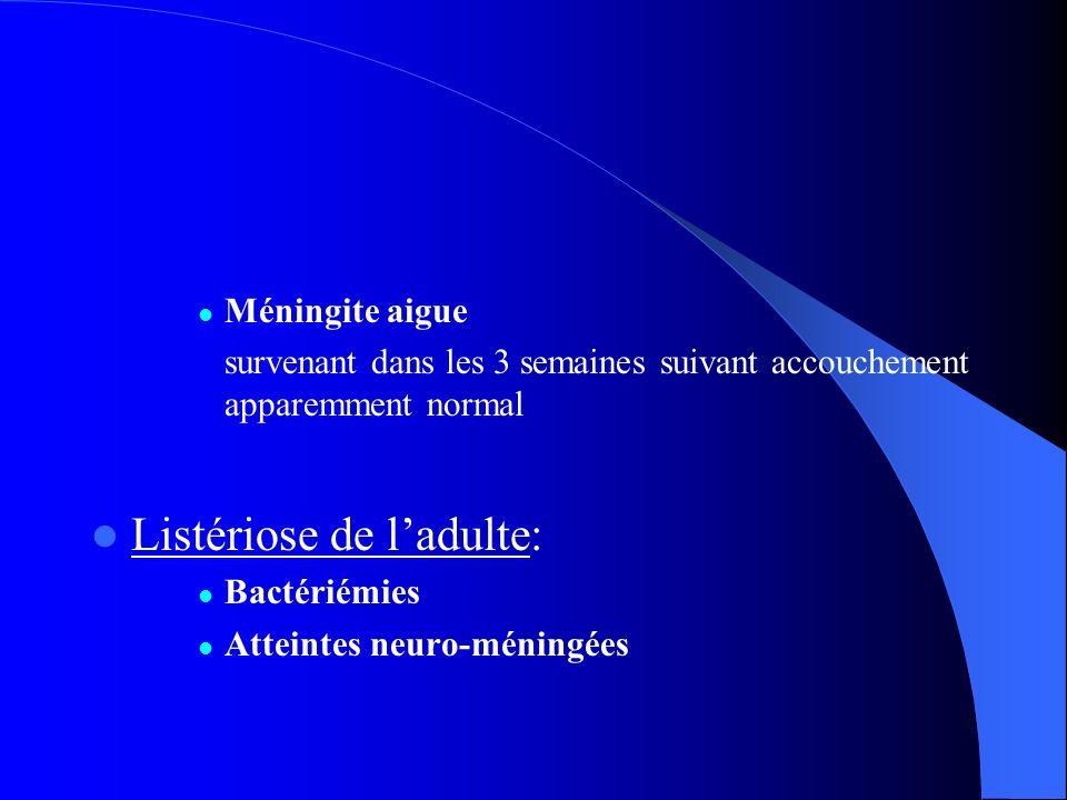 Méningite aigue survenant dans les 3 semaines suivant accouchement apparemment normal Listériose de ladulte: Bactériémies Atteintes neuro-méningées