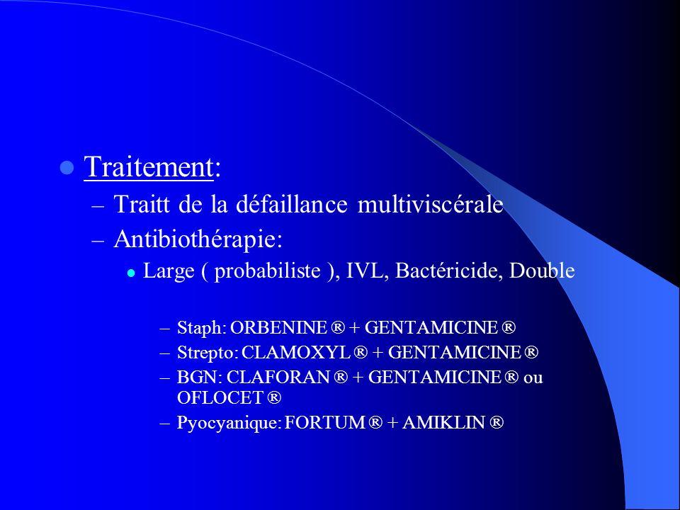 Traitement: – Traitt de la défaillance multiviscérale – Antibiothérapie: Large ( probabiliste ), IVL, Bactéricide, Double –Staph: ORBENINE ® + GENTAMI