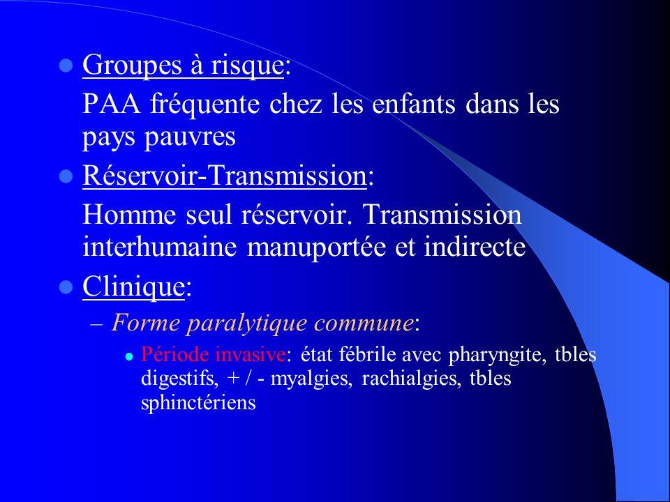 Groupes à risque: PAA fréquente chez les enfants dans les pays pauvres Réservoir-Transmission: Homme seul réservoir. Transmission interhumaine manupor