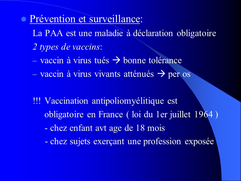 Prévention et surveillance: La PAA est une maladie à déclaration obligatoire 2 types de vaccins: – vaccin à virus tués bonne tolérance – vaccin à viru