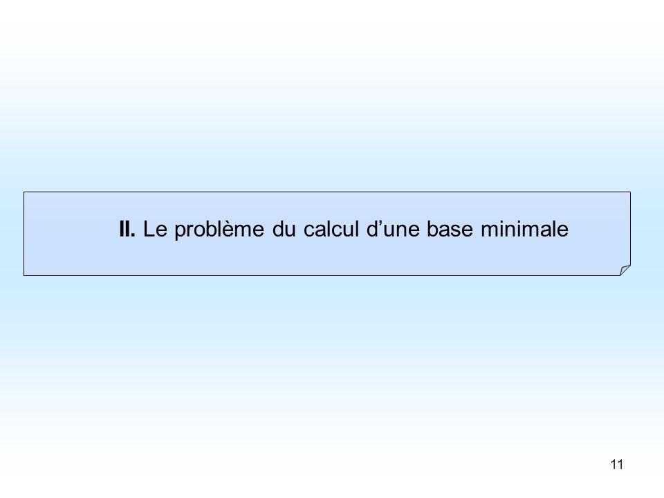 11 II. Le problème du calcul dune base minimale
