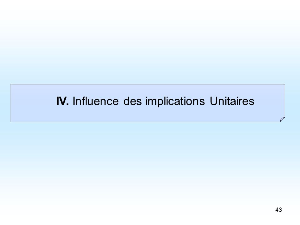 43 IV. Influence des implications Unitaires