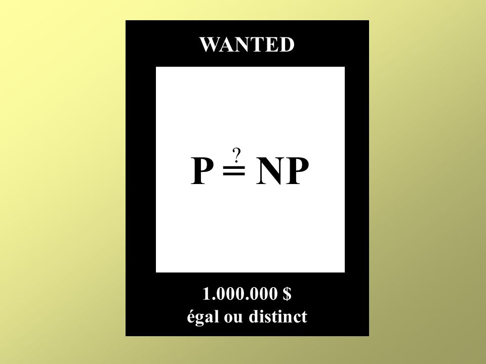 P = NP WANTED 1.000.000 $ égal ou distinct ?