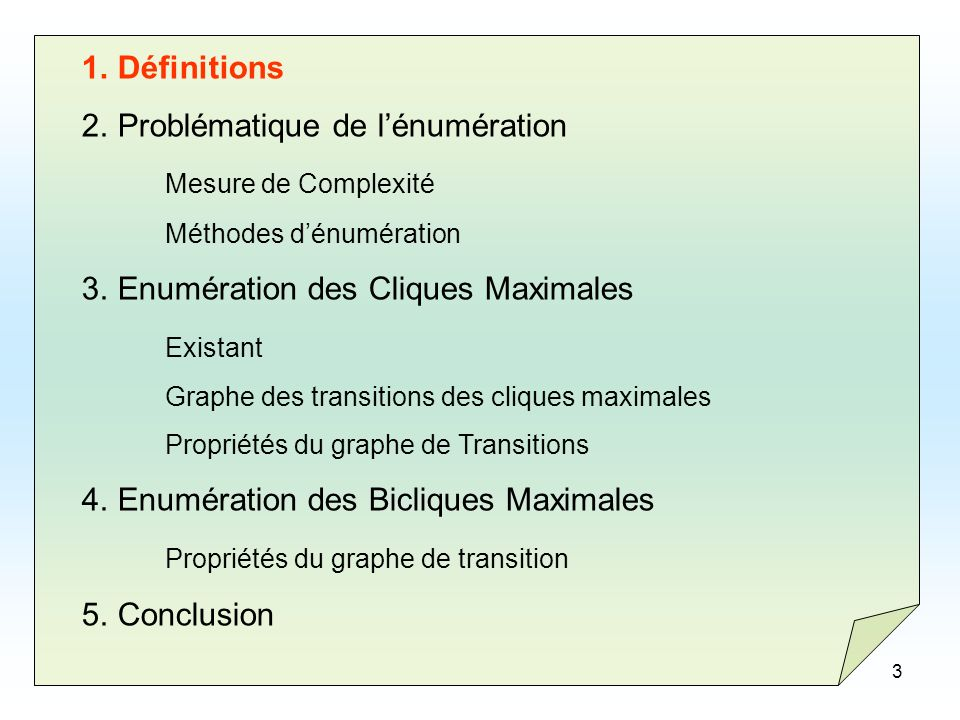 3 1.Définitions 2.Problématique de lénumération Mesure de Complexité Méthodes dénumération 3.Enumération des Cliques Maximales Existant Graphe des tra