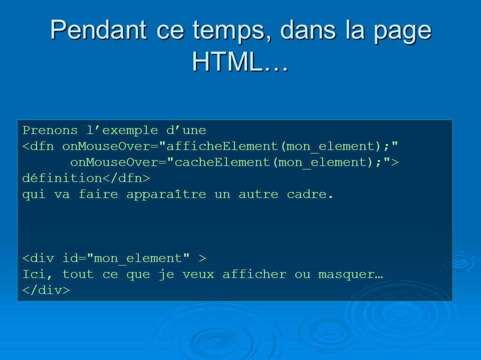 Pendant ce temps, dans la page HTML… Prenons lexemple dune définition qui va faire apparaître un autre cadre.