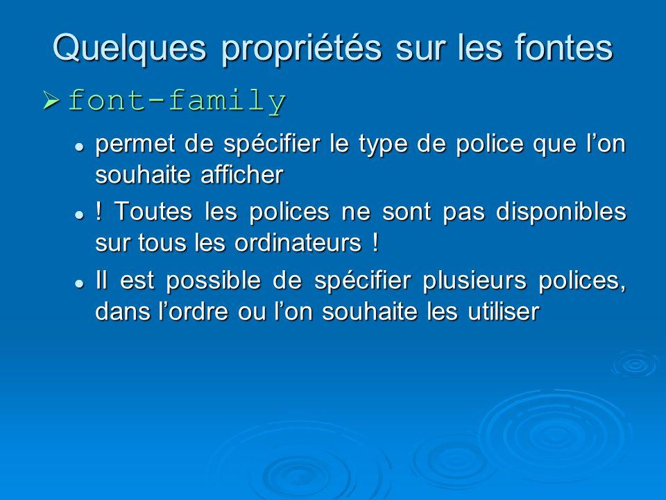 Quelques propriétés sur les fontes font-family font-family permet de spécifier le type de police que lon souhaite afficher permet de spécifier le type de police que lon souhaite afficher .