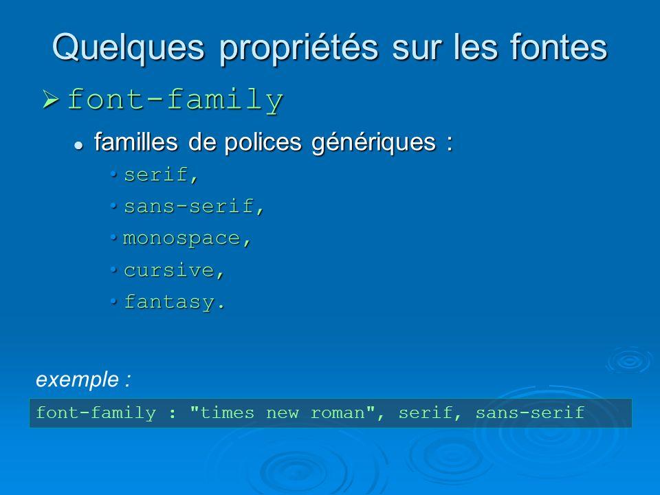 Quelques propriétés sur les fontes font-family font-family familles de polices génériques : familles de polices génériques : serif,serif, sans-serif,sans-serif, monospace,monospace, cursive,cursive, fantasy.fantasy.