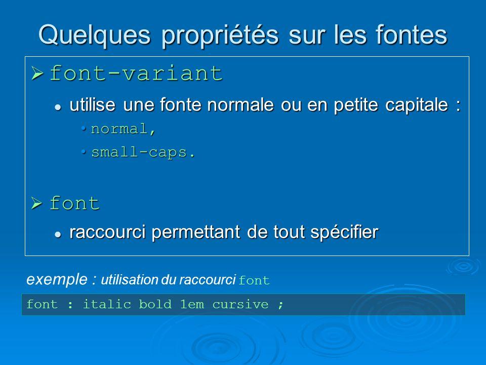 Quelques propriétés sur les fontes font-variant font-variant utilise une fonte normale ou en petite capitale : utilise une fonte normale ou en petite capitale : normal,normal, small-caps.small-caps.
