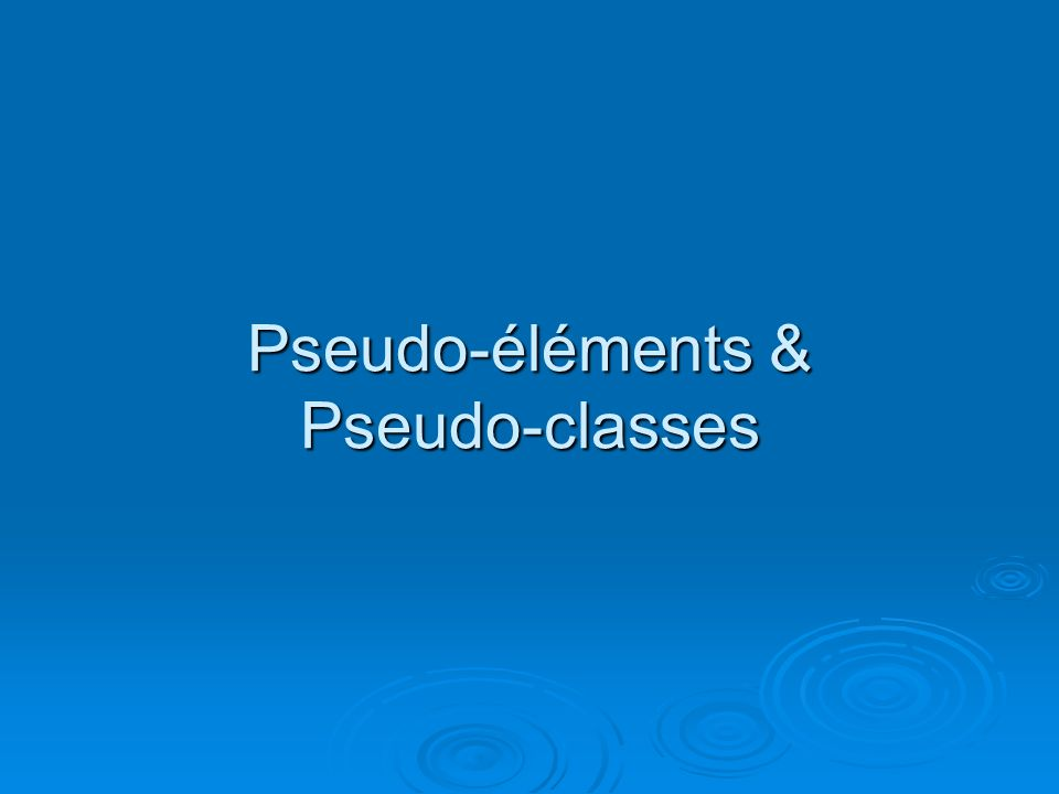 Pseudo-éléments & Pseudo-classes