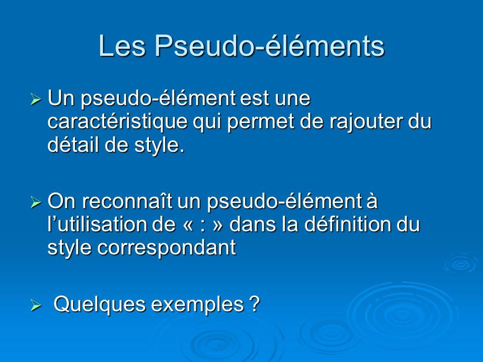 Un pseudo-élément est une caractéristique qui permet de rajouter du détail de style.