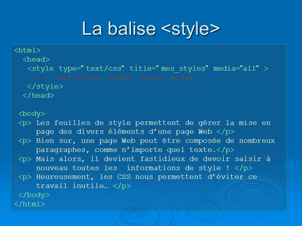 La balise La balise <style type= text/css title= mes_styles media= all > p { text-align : right; color : black } Voyons Voyons plusendétail