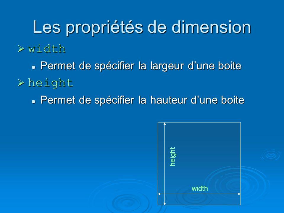 Les propriétés de dimension width width Permet de spécifier la largeur dune boite Permet de spécifier la largeur dune boite height height Permet de spécifier la hauteur dune boite Permet de spécifier la hauteur dune boite width height