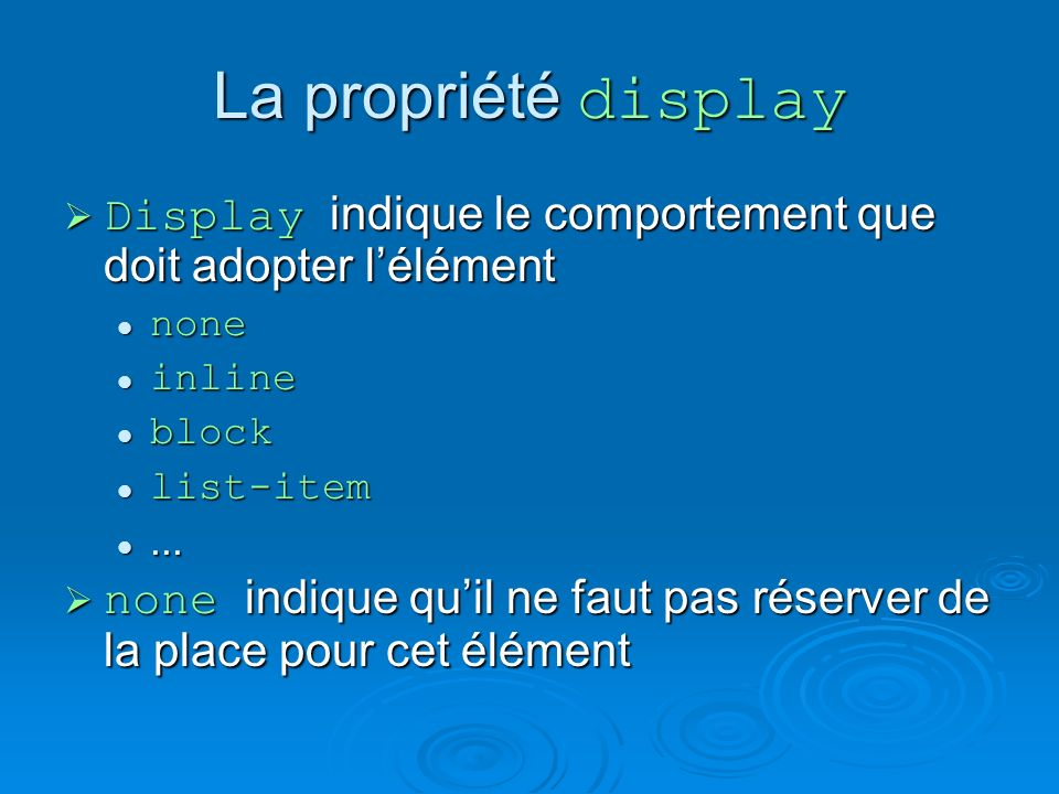La propriété display Display indique le comportement que doit adopter lélément Display indique le comportement que doit adopter lélément none none inline inline block block list-item list-item......