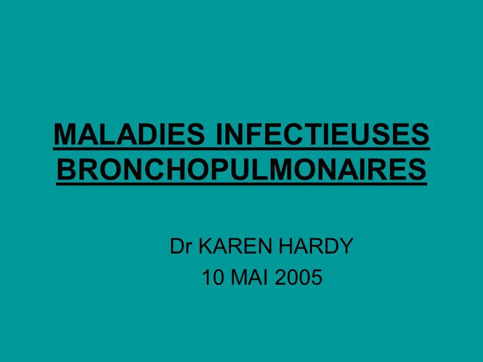 MALADIES INFECTIEUSES BRONCHOPULMONAIRES Dr KAREN HARDY 10 MAI 2005