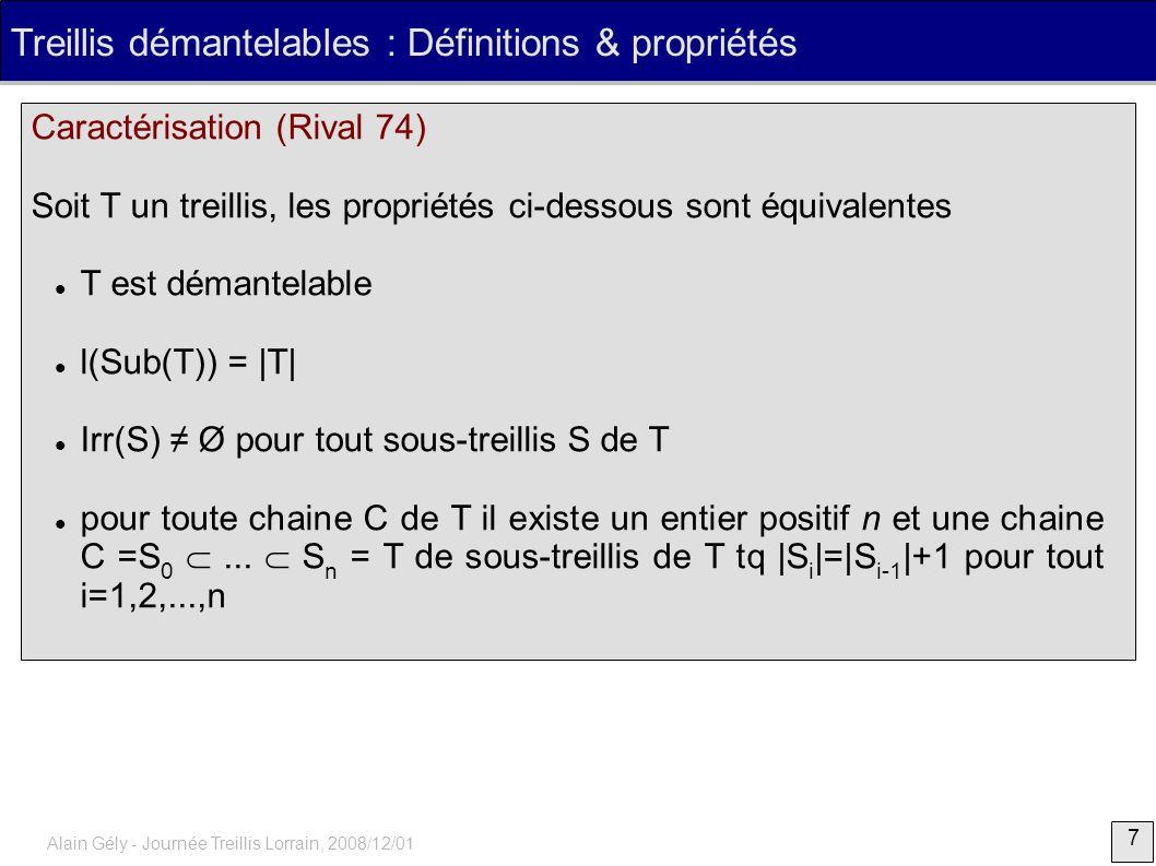 7 Alain Gély - Journée Treillis Lorrain, 2008/12/01 Treillis démantelables : Définitions & propriétés Caractérisation (Rival 74) Soit T un treillis, l