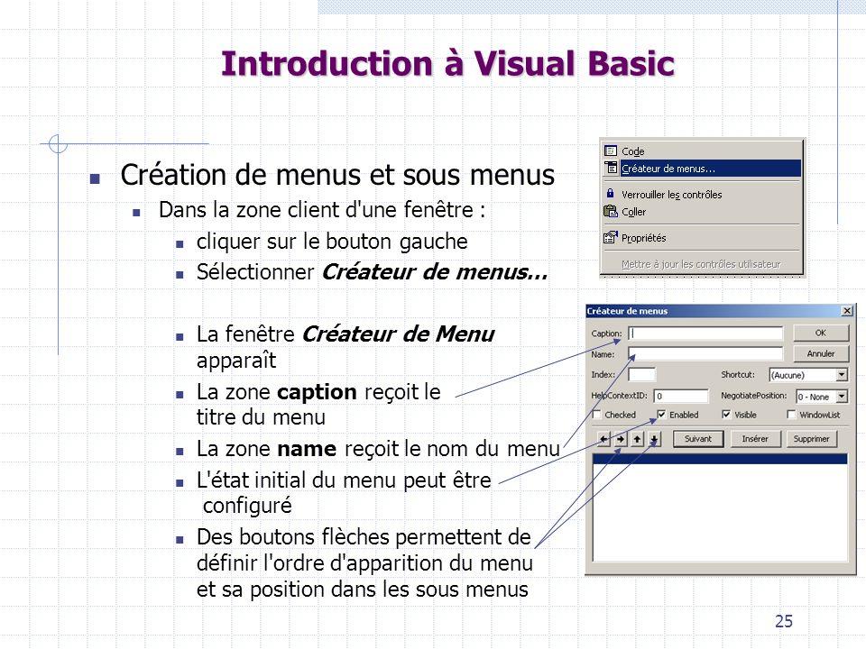 25 Introduction à Visual Basic Création de menus et sous menus Dans la zone client d'une fenêtre : cliquer sur le bouton gauche Sélectionner Créateur