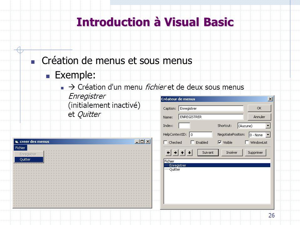 26 Introduction à Visual Basic Création de menus et sous menus Exemple: Création d'un menu fichier et de deux sous menus Enregistrer (initialement ina